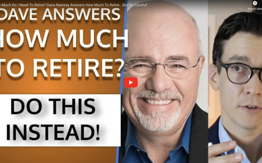 How Much Do I Need To Retire? Dave Ramsey Answers … But Be Careful!